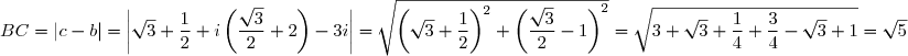 BC=|c-b|=\left|\sqrt{3}+\dfrac{1}{2}+i\left(\dfrac{\sqrt{3}}{2}+2\right)-3i\right|=\sqrt{\left(\sqrt{3}+\dfrac{1}{2}\right)^{2}+\left(\dfrac{\sqrt{3}}{2}-1\right)^{2}} =\sqrt{3+\sqrt{3}+\dfrac{1}{4}+\dfrac{3}{4}-\sqrt{3}+1} =\sqrt{5}